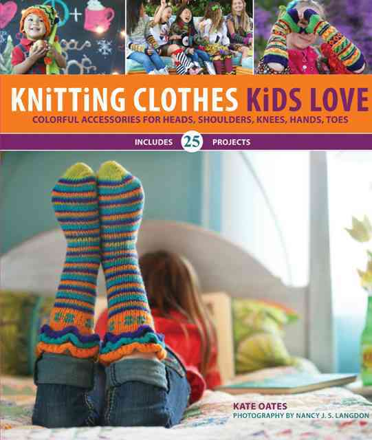 Creative Publishing International Knitting Clothes Kids Love: Colorful Accessories for Heads, Shoulders, Knees, Hands, Toes (New Edition) by Oates, Kate/ Langdon, at Sears.com